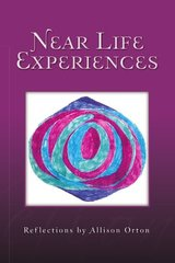 Near Life Experiences: Reflections by Allison Orton