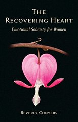The Recovering Heart: Emotional Sobriety for Women by Conyers, Beverly