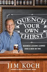 Quench Your Own Thirst: Business Lessons Learned over a Beer or Two by Koch, Jim