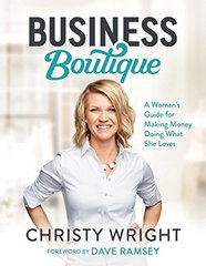 Christy Wright's Business Boutiques: A Woman's Guide for Making Money Doing What She Loves