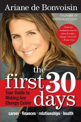 The First 30 Days: Your Guide to Making Any Change Easier by de Bonvoisin, Ariane