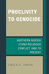 Proclivity to Genocide: Northern Nigeria Ethno-Religious Conflict, 1966 to Present