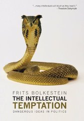 The Intellectual Temptation: Dangerous Ideas in Politics