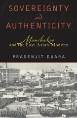 Sovereignty and Authenticity: Manchukuo and the East Asian Modern