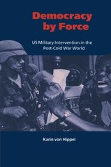 Democracy by Force: U.S. Military Intervention in the Post-Cold War World