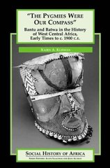 The Pygmies Were Our Compass: Bantu and Batwa in the History of West Central Africa, Early Times to C. 1900 C.E