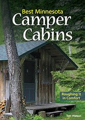 Best Minnesota Camper Cabins: Roughing It in Comfort