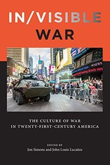 In / Visible War: The Culture of War in Twenty-first-century America