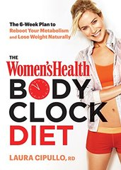 The Women's Health Body Clock Diet: The 6-Week Plan to Reboot Your Metabolism and Lose Weight Naturally by Cipullo, Laura
