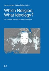 Which Religion, What Ideology?: The (Religious) Potentials for Peace and Violence
