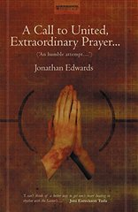 A Call to United, Extroardinary Prayer: An Humble Attempt to Promote Explicit Agreement and Visible Union of Gods' People in Extraordinary Prayer, for the Revival of Religion and the Advance