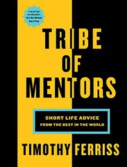 Tribe of Mentors: Short Life Advice from the Best in the World Hardcover