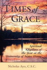 Times of Grace: Spiritual Rhythms of the Year at the University of Notre Dame