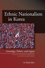 Ethnic Nationalism in Korea: Genealogy, Politics, And Legacy