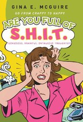 Are You Full of S.H.I.T. (Senseless, Harmful, Intrusive Thoughts)?: Go from Crappy to Happy