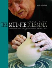 The Mud-Pie Dilemma: A Master Potter's Struggle to Make Art and Ends Meet