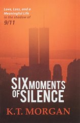 Six Moments of Silence: Love, Loss, and a Meaningful Life in the Shadow of 9/11