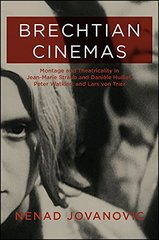 Brechtian Cinemas: Montage and Theatricality in Jean-Marie Straub and Daniele Huillet, Peter Watkins, and Lars Von Trier