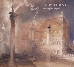 J. M. W. Turrner: The Vaughan Bequest