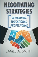 Negotiating Strategies: Rewarding, Educational, Professional by Smith, James A.