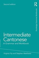 Intermediate Cantonese: A Grammar and Workbook