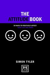 The Attitude Book: 50 Ways to Positively Affect Your Life and Work