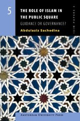 The Role of Islam in the Public Square: Guidance or Governance?