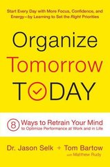 Organize Tomorrow Today: 8 Ways to Retrain Your Mind to Optimize Performance at Work and in Life by Selk, Jason, Dr./ Bartow, Tom/ Rudy, Matthew