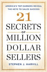 21 Secrets of Million Dollar Sellers: Americas Top Earners Reveal the Keys to Sales Success