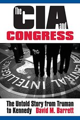 The CIA & Congress: The Untold Story from Truman to Kennedy