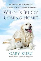When Is Buddy Coming Home?: A Parent's Guide to Helping Your Child With the Loss of a Pet