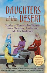 Daughters Of The Desert: Stories Of Remarkable Women From Christian, Jewish, And Muslim Traditions