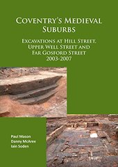 Coventry's Medieval Suburbs: Excavations at Hill Street, Upper Well Street and Far Gosford Street 2003-07
