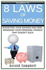 Saving Money: The 8 Laws of Saving Money: Budgeting Your Savings and Debt, Managing Your Personal Finance That Doesn't Suck