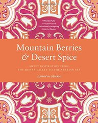 Mountain Berries & Desert Spice: Sweet Inspiration from the Hunza Valley to the Arabian Sea