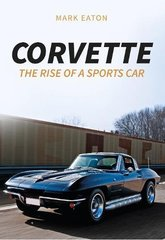 Corvette: Rise of a Sportscar