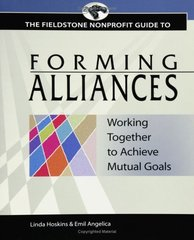Fieldstone Nonprofit Guide to Forming Alliances: Working Together to Achieve Mutual Goals