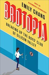 Brotopia: Breaking Up the Boys' Club of Silicon Valley