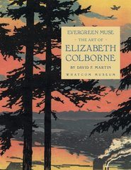 Evergreen Muse: The Art of Elizabeth Colborne by Martin, David F.