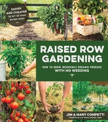 Raised Row Gardening: The New Affordable, Low Maintenance, Natural and High Yield Way to Garden