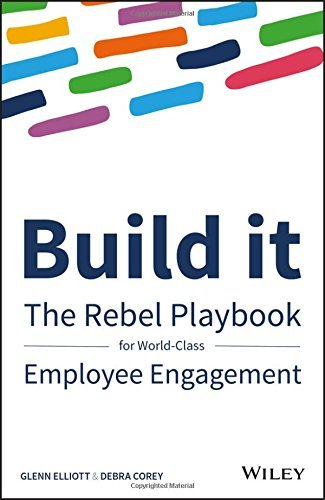Build It: The Rebel Playbook for World Class Employee Engagement