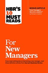Hbr's 10 Must Reads for New Managers: With Bonus Article How Managers Become Leaders