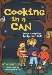 Cooking in a Can: More Campfire Recipes for Kids