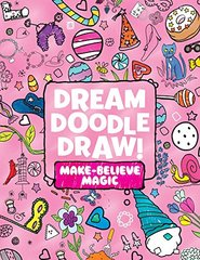 Dream Doodle Draw! Make-believe Magic: Sweet Treats, / Dress-up Time / Grow, Garden, Grow