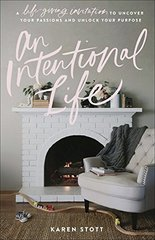 An Intentional Life: An Invitation to Discover Your Calling and Find Lasting Contentment