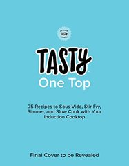 Tasty One Top: 75 Recipes to Sous Vide, Stir-Fry, Simmer, and Slow Cook With Your Induction Cooktop