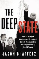 The Deep State: How an Army of Bureaucrats Protected Barack Obama and Is Working to Destroy Donald Trump