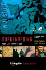 SURRENDERING Your Life to Honor God--Student Edition: 6 Small Group Sessions on Life Worship