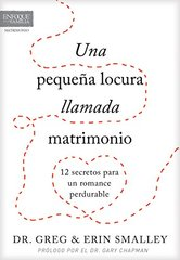 Una pequeظŒa locura llamada matrimonio / Crazy Little Thing Called Marriage: 12 secretos para un romance perdurable / 12 Secrets for a Lifelong Romance