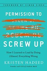 Permission to Screw Up: Learning to Lead by Doing Almost Everything Wrong